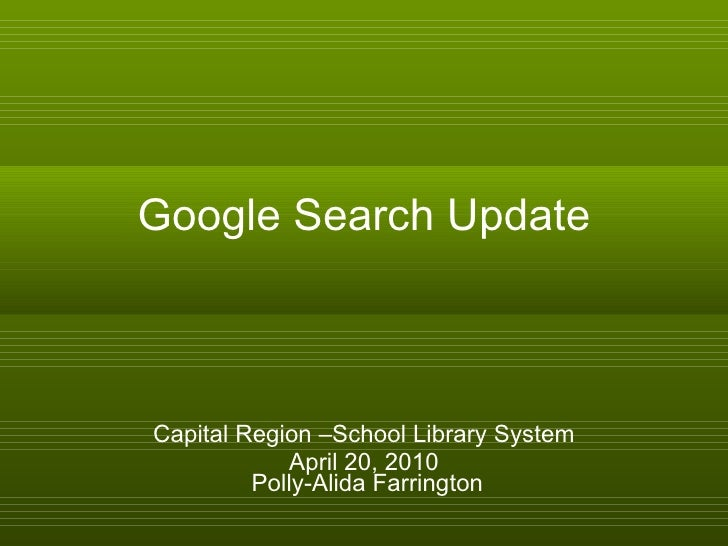 Google Search Update Capital Region –School Library System April 20, 2010  Polly-Alida Farrington