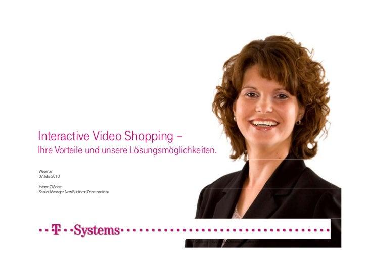 Interactive Video Shopping – Ihre Vorteile und unsere Lösungsmöglichkeiten. Webinar 07. Mai 2010  Hasan Çiğdem        Çğ S...
