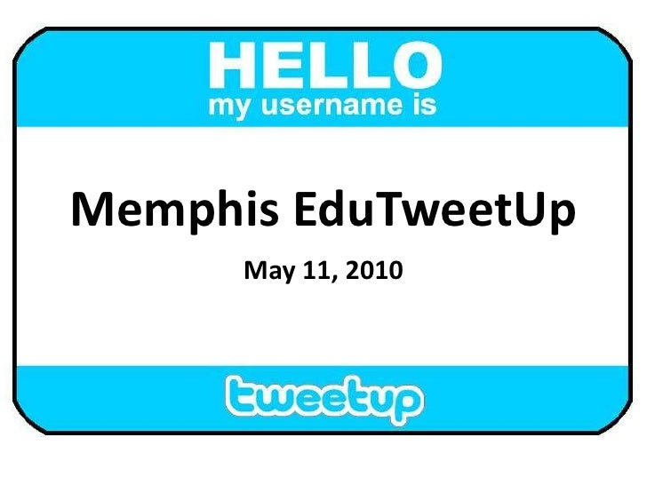 Memphis EduTweetUp<br />May 11, 2010<br />