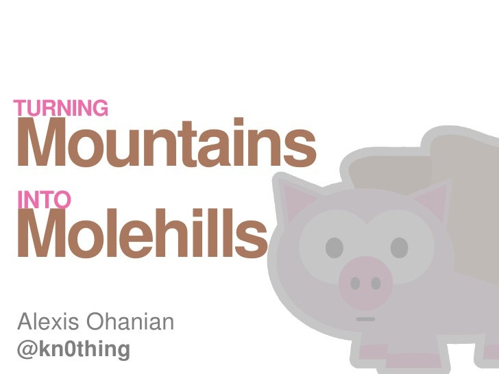 turning<br />MountainsMolehills<br />into<br />Alexis Ohanian<br />@kn0thing<br />