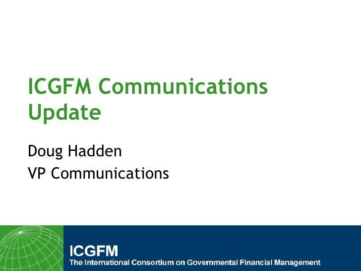 ICGFM Communications Update Doug Hadden VP Communications