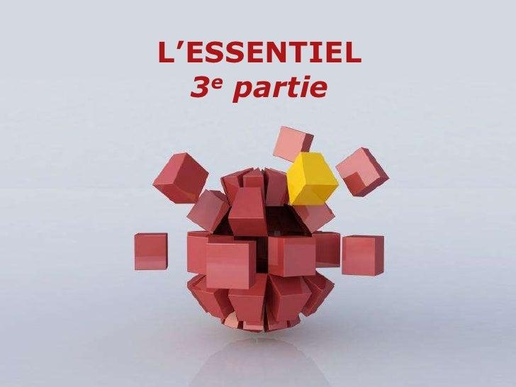 L'ESSENTIEL<br />3e partie<br />