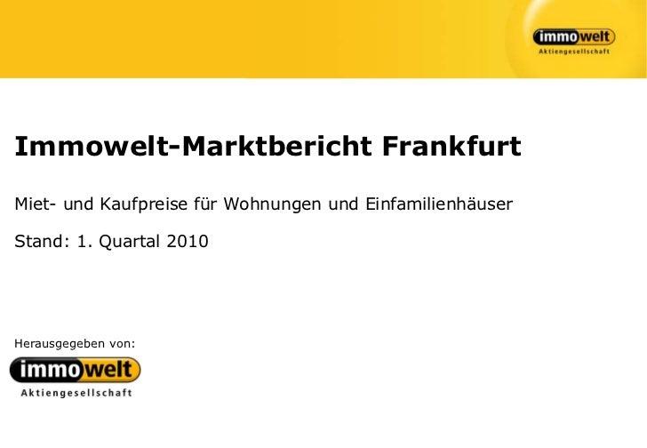 Immowelt-Marktbericht FrankfurtMiet- und Kaufpreise für Wohnungen und EinfamilienhäuserStand: 1. Quartal 2010Herausgegeben...