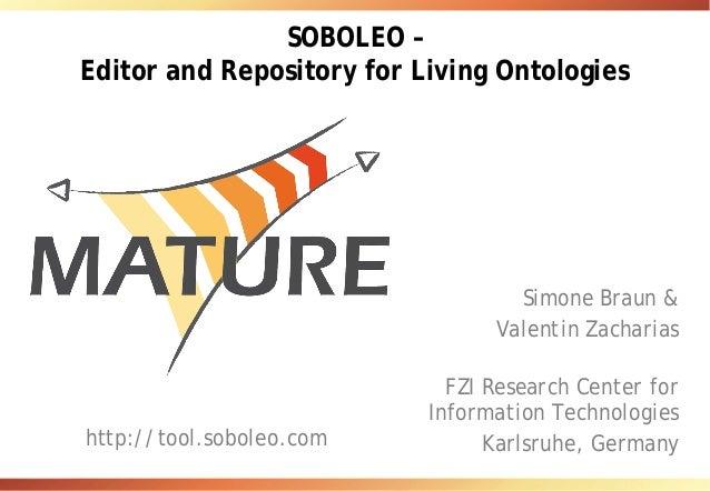 SOBOLEO – Editor and Repository for Living Ontologies Simone Braun & Valentin Zacharias FZI Research Center for Informatio...