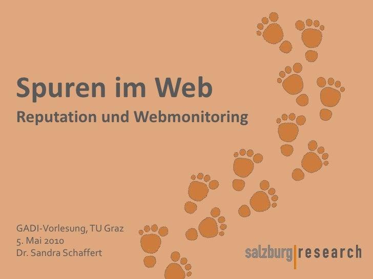 Spuren im Web Reputation und Webmonitoring     GADI-Vorlesung, TU Graz 5. Mai 2010 Dr. Sandra Schaffert