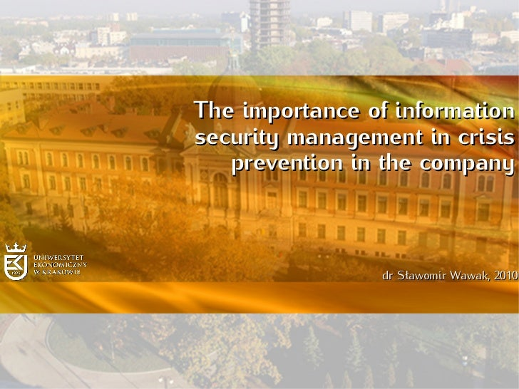The importance of informationsecurity management in crisis   prevention in the company                dr Sławomir Wawak, 2...