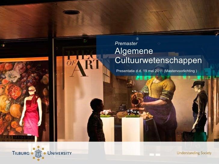 Premaster Algemene Cultuurwetenschappen <ul><li>Presentatie d.d. 19 mei 2011 (Mastervoorlichting ) </li></ul>