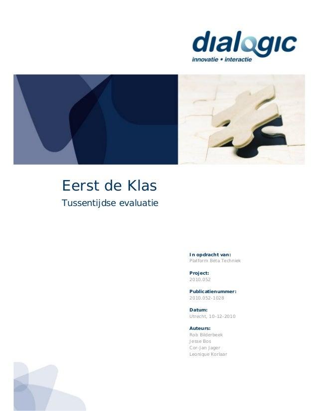 Eerst de Klas Tussentijdse evaluatieIn opdracht van:Platform Bèta TechniekProject:2010.052Publicatienummer:2010.052-1028Da...
