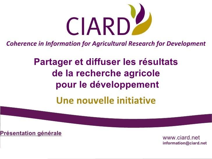 Coherence in Information for Agricultural Research for Development Partager et diffuser les résultats de la recherche agri...