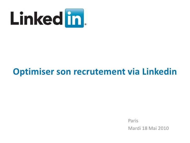 Optimiser son recrutement via Linkedin                                   Paris                                Mardi 18 Mai...
