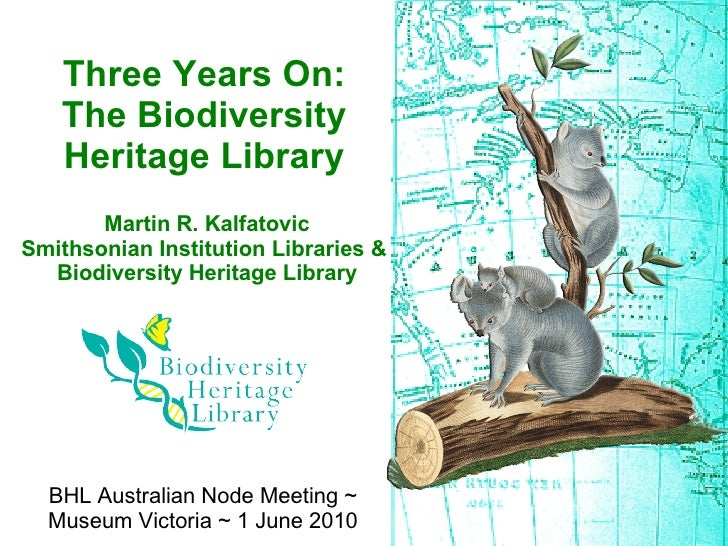 Three Years On:    The Biodiversity    Heritage Library        Martin R. Kalfatovic Smithsonian Institution Libraries &   ...