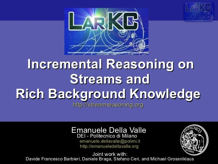 Incremental Reasoning on Streams and Rich Background Knowledge  http://streamreasoning.org   Emanuele Della Valle  DEI - P...
