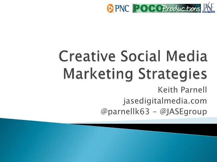 Creative Social Media Marketing Strategies<br />Keith Parnell<br />jasedigitalmedia.com<br />@parnellk63 - @JASEgroup<br />