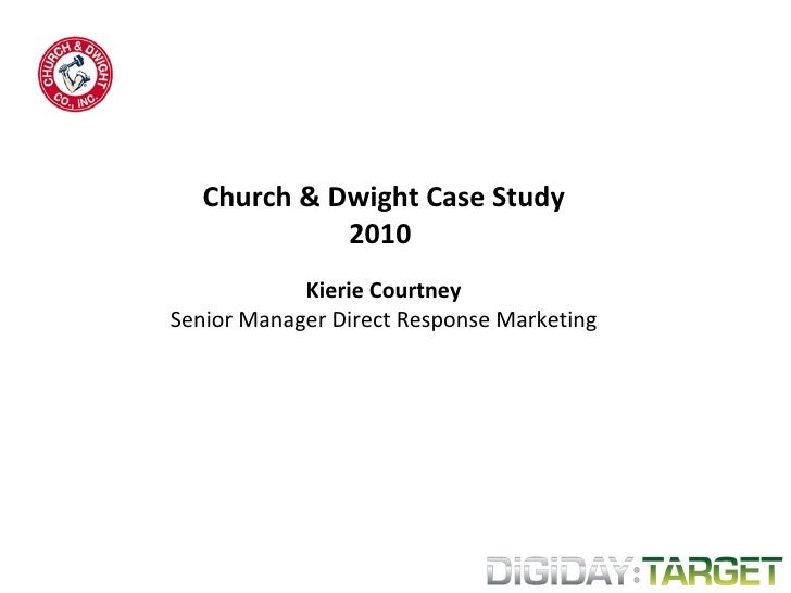 Church & Dwight Case Study 2010  Kierie Courtney Senior Manager Direct Response Marketing