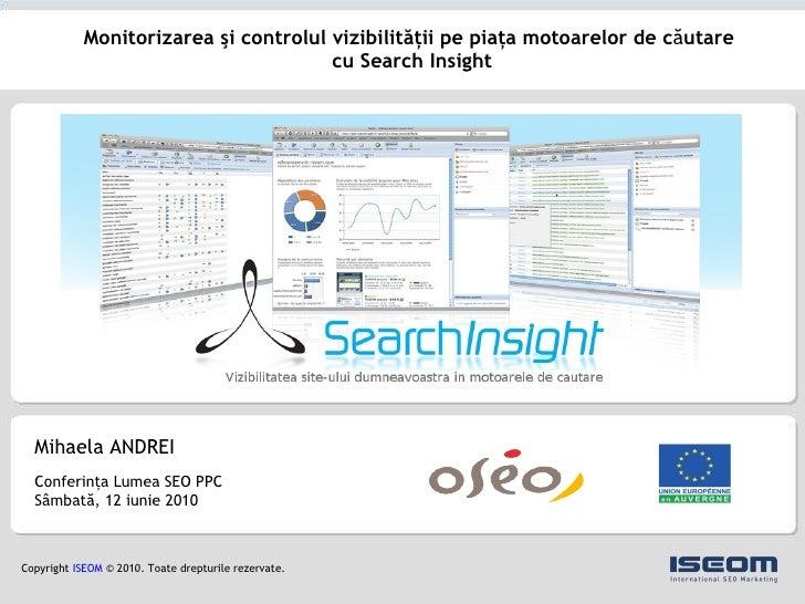 Mihaela A NDREI Conferin ţ a Lumea SEO PPC  S â mbat ă , 12 iunie 2010 Monitorizarea şi controlul vizibilit ă ţii pe piaţa...