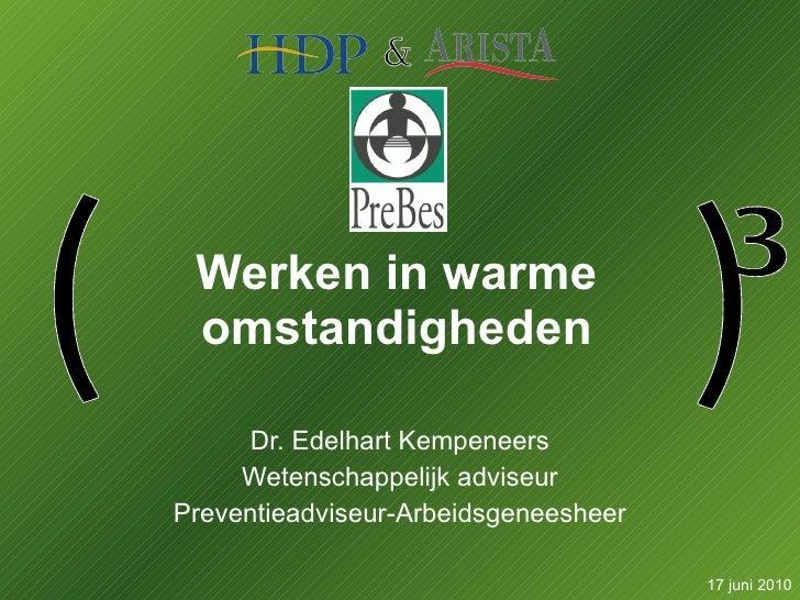 Werken in warme omstandigheden Dr. Edelhart Kempeneers Wetenschappelijk adviseur Preventieadviseur-Arbeidsgeneesheer 17 ju...