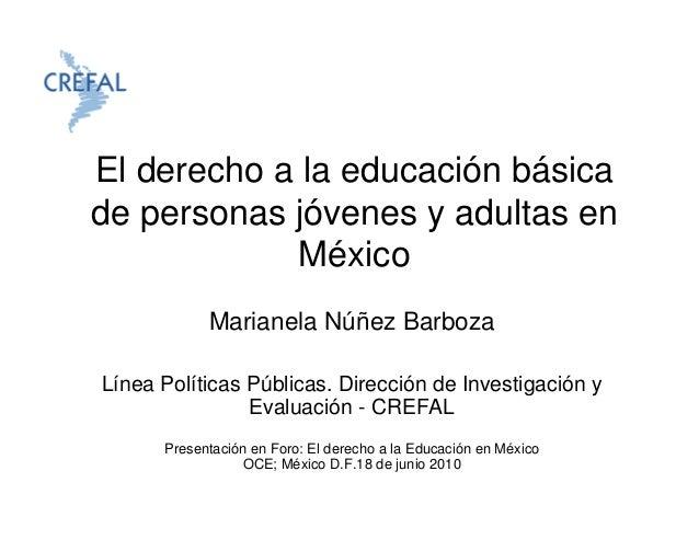 El derecho a la educación básicade personas jóvenes y adultas en            México            Marianela Núñez BarbozaLínea...