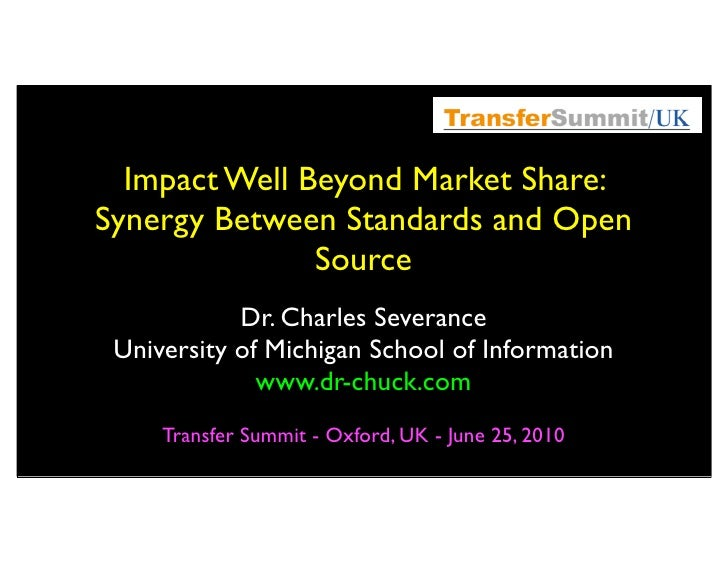 Impact Well Beyond Market Share: Synergy Between Standards and Open                Source             Dr. Charles Severanc...