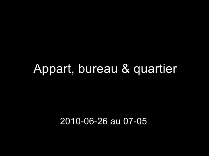 Appart, bureau & quartier 2010-06-26 au 07-05