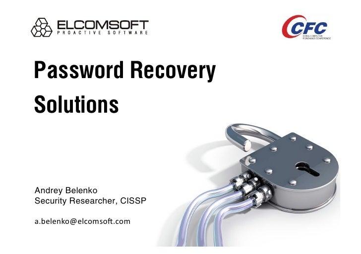 Password Recovery Solutions   Andrey Belenko Security Researcher, CISSP  a.belenko@elcomso-.com