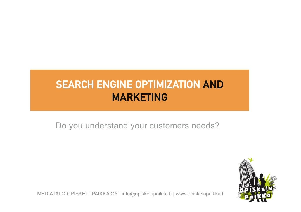 SEARCH ENGINE OPTIMIZATION AND                 MARKETING         Do you understand your customers needs?     MEDIATALO OPI...