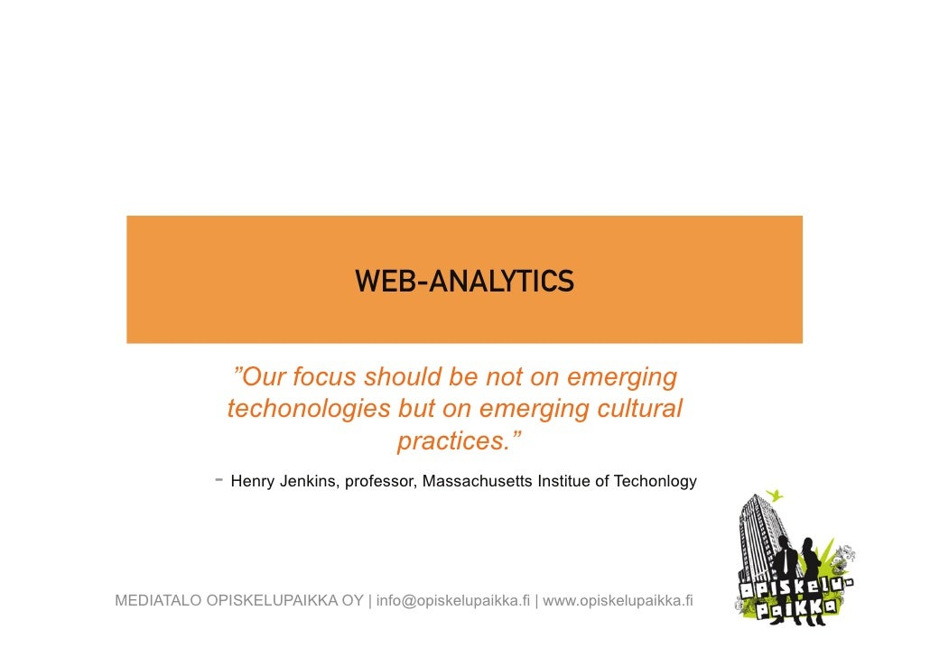 """WEB-ANALYTICS                  """"Our focus should be not on emerging               techonologies but on emerging cultural  ..."""