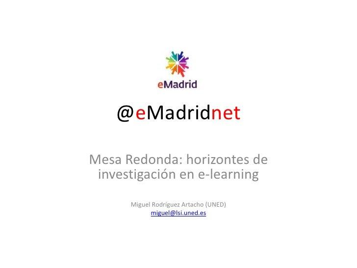 @eMadridnet<br />Mesa Redonda: horizontes de investigación en e-learning<br />Miguel Rodríguez Artacho (UNED)<br />miguel@...