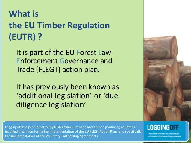 What isthe EU Timber Regulation(EUTR) ?It is part of the EU Forest LawEnforcement Governance andTrade (FLEGT) action plan....