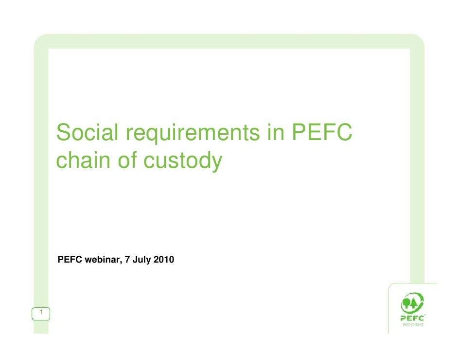 Social requirements in PEFC     chain of custody        PEFC webinar, 7 July 2010     1
