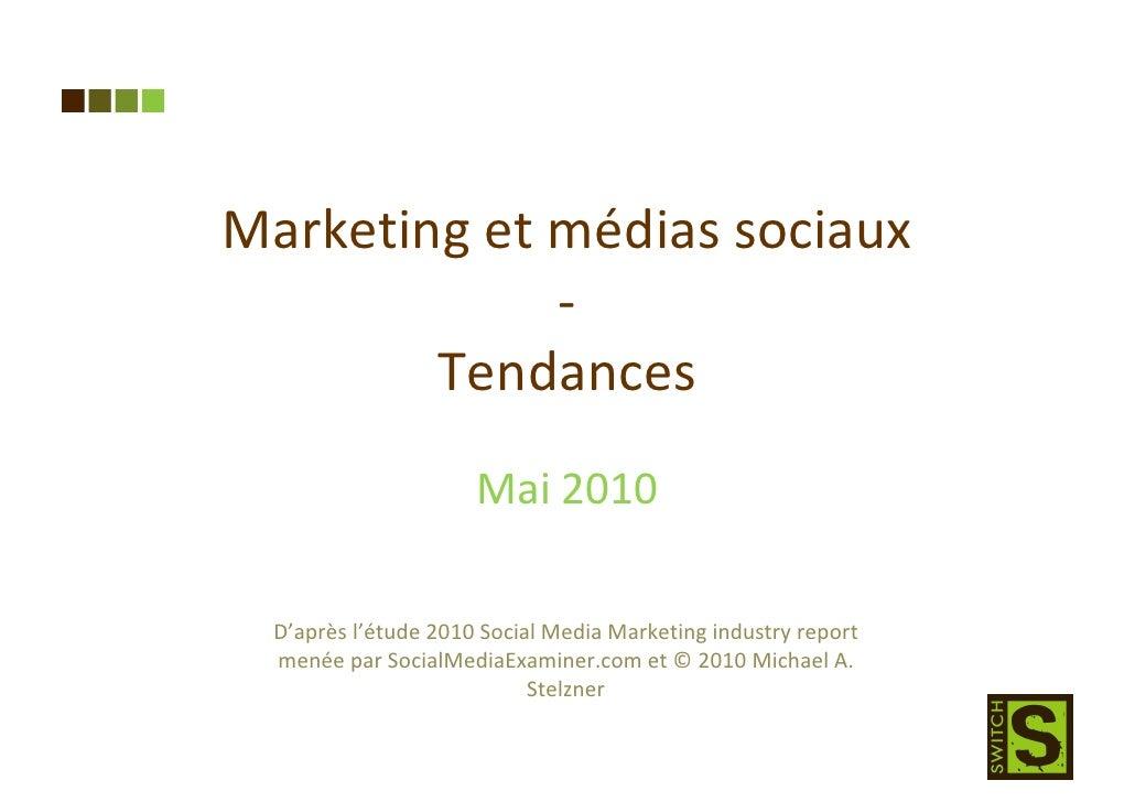 Marketing et médias sociaux              -         Tendances                       Mai 2010    D'après l'étude 2010 Social...