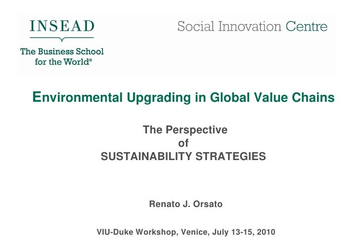 Environmental Upgrading in Global Value Chains The Perspective of SUSTAINABILITY STRATEGIES - Orsato's presentation (1)