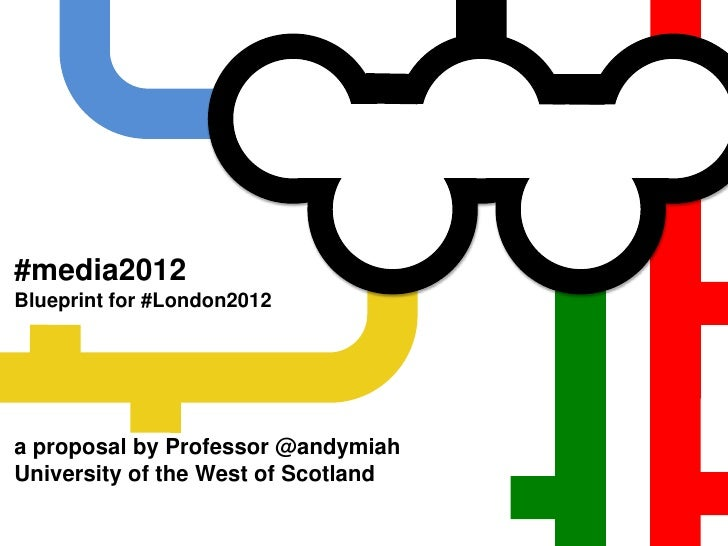 #media2012Blueprint for #London2012<br />a proposal by Professor @andymiah<br />University of the West of Scotland <br />