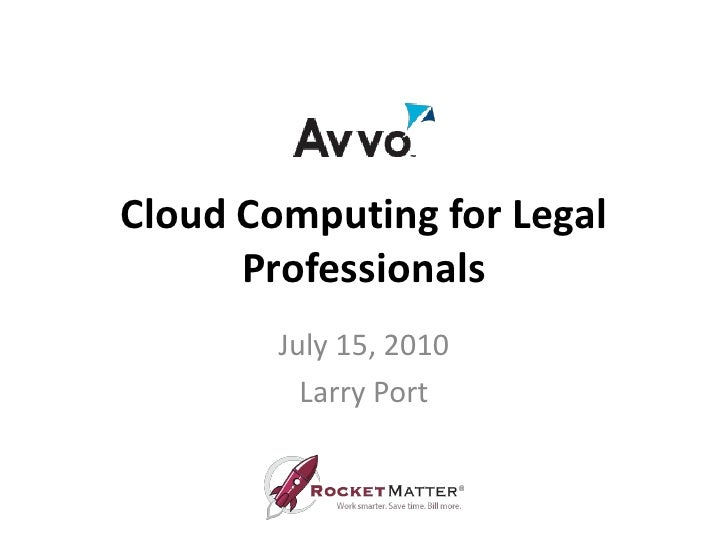 Presentation for Avvo:  Understanding Cloud Computing for Legal Professionals