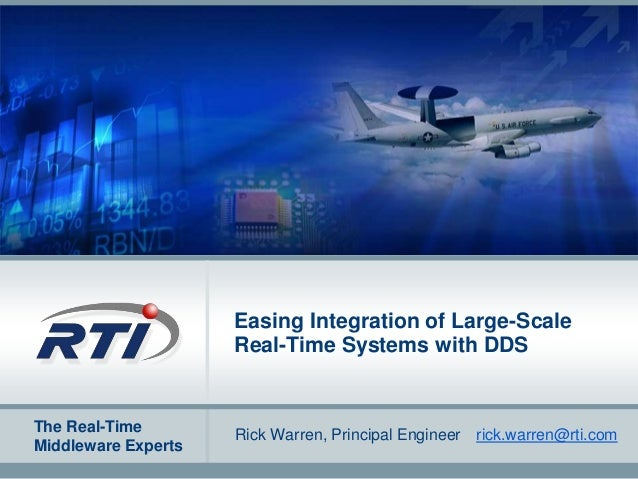 The Real-Time Middleware Experts Easing Integration of Large-Scale Real-Time Systems with DDS Rick Warren, Principal Engin...