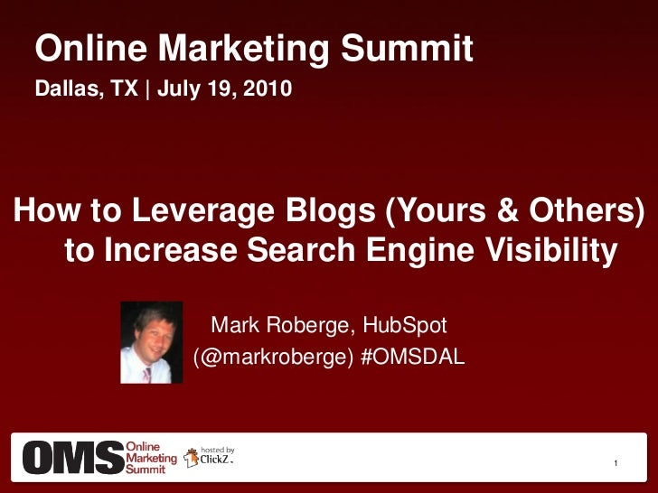 Online Marketing Summit  Dallas, TX | July 19, 2010     How to Leverage Blogs (Yours & Others)   to Increase Search Engine...