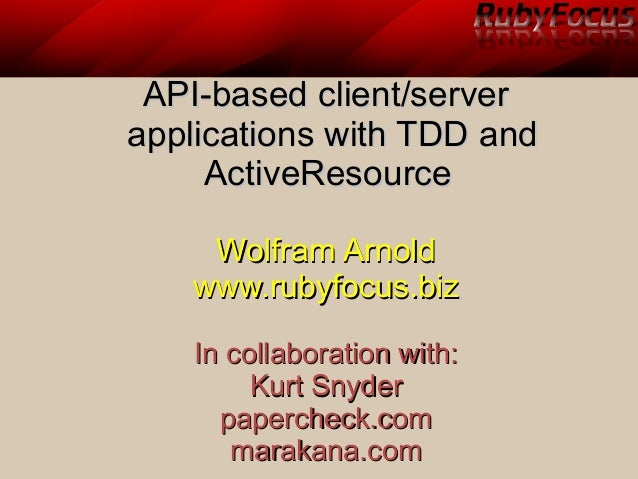 API-based client/serverAPI-based client/server applications with TDD andapplications with TDD and ActiveResourceActiveReso...