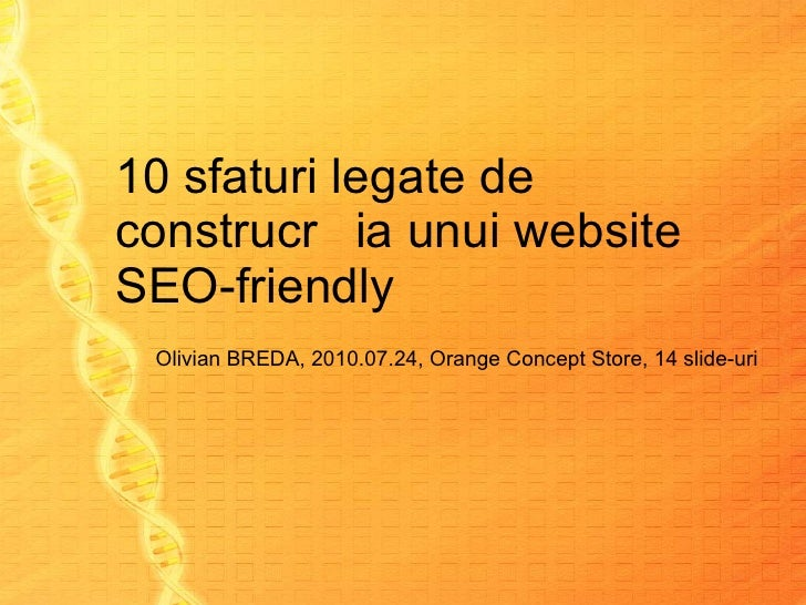 10 sfaturi legate de construcția unui website SEO-friendly Olivian BREDA, 2010.0 7 .2 4 ,  Orange Concept Store ,  14  sli...