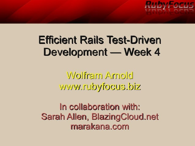 Efficient Rails Test-DrivenEfficient Rails Test-Driven Development — Week 4Development — Week 4 Wolfram ArnoldWolfram Arno...