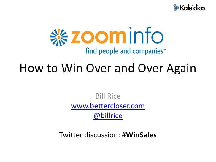 How to Win Over and Over Again<br />Bill Rice<br />www.bettercloser.com<br />@billrice<br />Twitter discussion: #WinSales<...