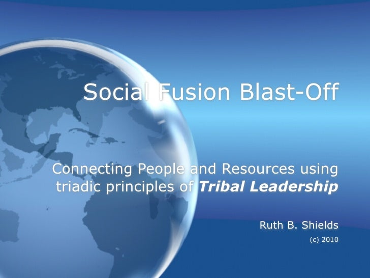 Social Fusion Blast-Off   Connecting People and Resources using triadic principles of Tribal Leadership                   ...