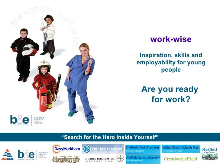 work-wise Inspiration, skills and employability for young people Are you ready  for work?