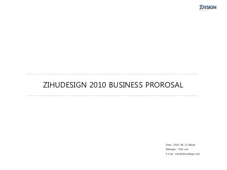 ZIHUDESIGN 2010 BUSINESS PROROSAL                            Date : 2010. 08. 11 (Wed)                            Manager ...