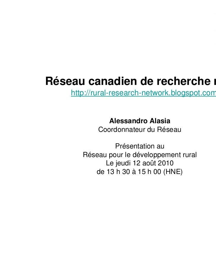 Réseau canadien de recherche rurale    http://rural-research-network.blogspot.com/              Alessandro Alasia         ...
