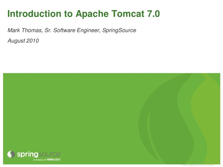 Introduction to Apache Tomcat 7.0 Mark Thomas, Sr. Software Engineer, SpringSource August 2010                            ...