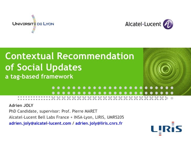 Contextual Recommendation of Social Updates a tag-based framework Adrien JOLY PhD Candidate, supervisor: Prof. Pierre MARE...