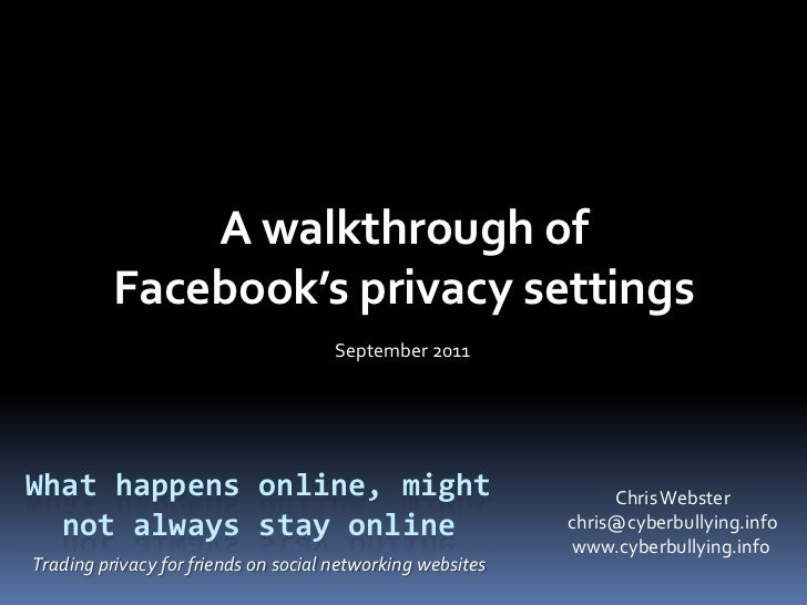 A walkthrough of Facebook's privacy settings<br />September 2011<br />What happens online, might not always stay online<br...