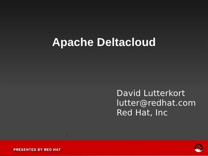 Apache Deltacloud David Lutterkort [email_address] Red Hat, Inc