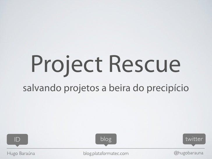 Project Rescue - Oxente Rails - 05aug2010