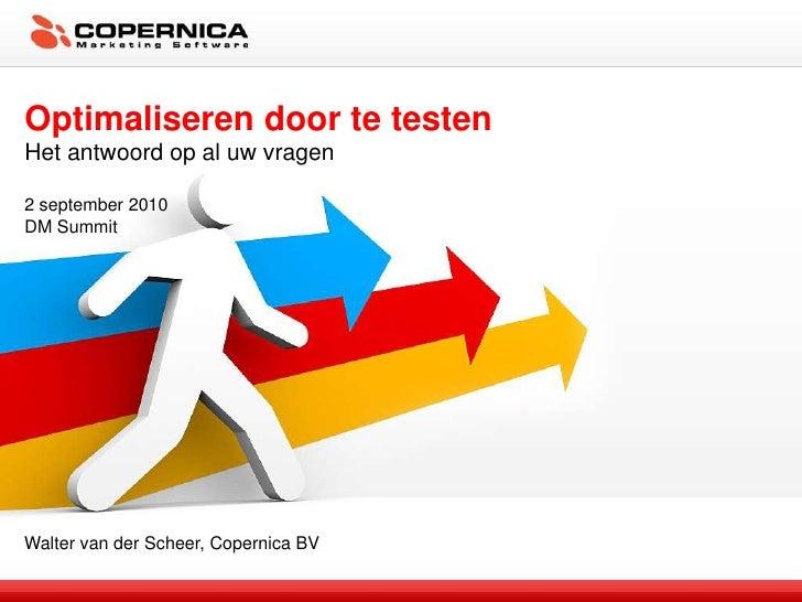 Optimaliseren door te testen<br />Het antwoord op al uw vragen<br />2 september 2010<br />DM Summit<br />Walter van der Sc...