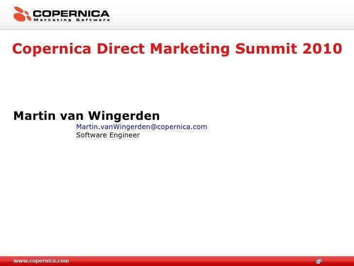 Copernica Direct Marketing Summit 2010 <ul><li>Martin van Wingerden </li></ul><ul><ul><ul><ul><ul><li>[email_address] </li...